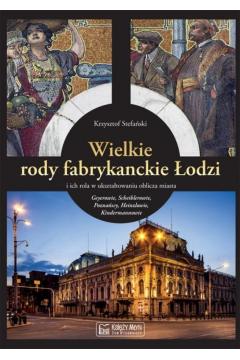 Wielkie rody fabrykanckie Łodzi...
