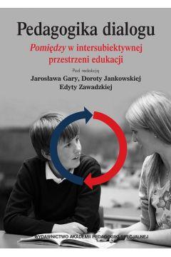 Pedagogika dialogu. Pomiędzyw intersubiektywnejprzestrzeni edukacji
