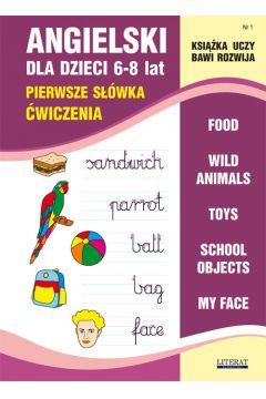 Książka uczy, bawi, rozwija. Angielski dla dzieci 6-8 lat. Pierwsze słówka. Ćwiczenia część 1