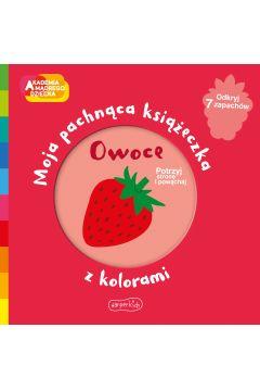 Owoce. Akademia mądrego dziecka. Moja pachnąca książeczka z kolorami