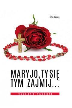 Maryjo, Ty się tym zajmij... Rozważania różańcowe