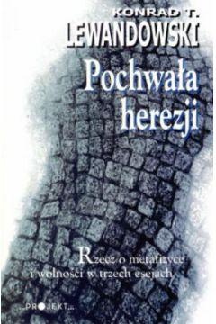 Pochwała herezji. Rzecz o metafizyce i wolności w trzech esejach - Konrad  T. Lewandowski