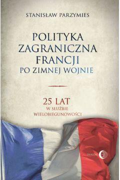 Polityka zagraniczna Francji. 25 lat w służbie wielobiegunowości