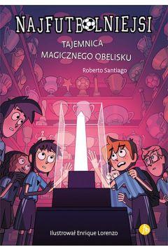 Tajemnica magicznego obelisku. Najfutbolniejsi. Tom 12