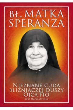 Bł. Matka Speranza. Nieznane cuda...