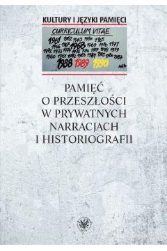 Pamięć o przeszłości w prywatnych narracjach i historiografii