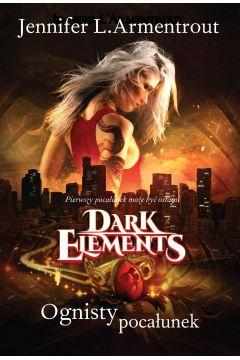 Dark Elements. Tom 1. Ognisty pocałunek