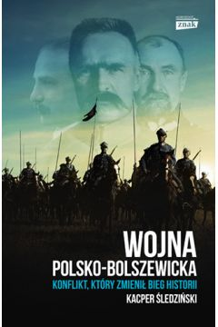 Wojna polsko-bolszewicka. Konflikt, który zmienił bieg historii
