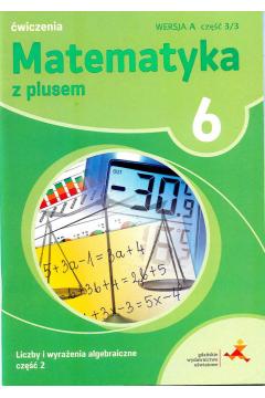 Matematyka z plusem 6. Ćwiczenia. Liczby i wyrażenia algebraiczne. Wersja A. Część 2