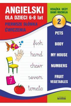 Angielski dla dzieci 2. Pierwsze słówka. Ćwiczenia. 6-8 lat.