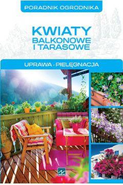 Poradnik ogrodnika. Kwiaty balkonowe i tarasowe