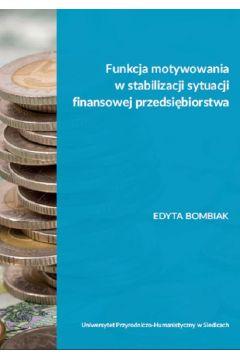 Funkcja motywowania w stabilizacji sytuacji finansowej przedsiębiorstwa
