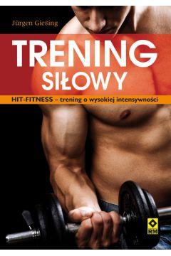 Trening siłowy. HIT-fitness- trening o wysokiej intensywności.