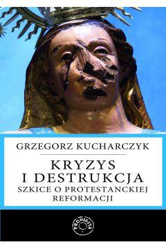 Kryzys i destrukcja. Szkice o protestanckiej reformacji
