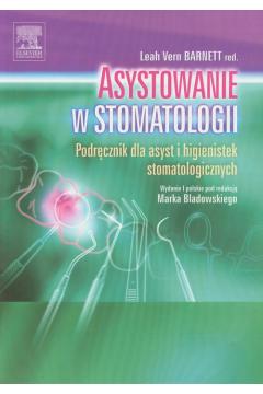 Asystowanie w stomatologii. Podręcznik dla asyst i higienistek stomatologicznych