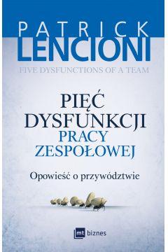 Pięć dysfunkcji pracy zespołowej. Opowieść o przywództwie