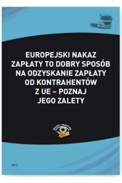 Europejski nakaz zapłaty to dobry sposób na odzyskanie zapłaty od kontrahentów z UE - poznaj jego zalety