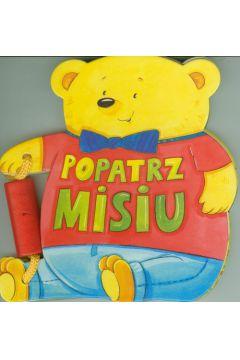 Książeczki zabaweczki - Popatrz misiu