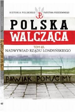 Polska Walcząca Tom 65 Nadwywiad Rządu Londyńskiego