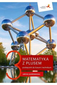 Matematyka z plusem 3. Podręcznik do liceum i technikum. Zakres podstawowy