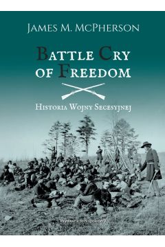 Battle Cry of Freedom Historia Wojny Secesyjnej
