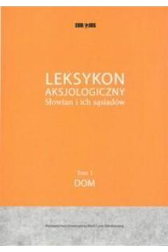Leksykon aksjologiczny Słowian i ich sąsiadów. Tom 1. Dom