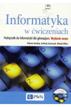 Informatyka w ćwiczeniach. Podręcznik z płytą CD