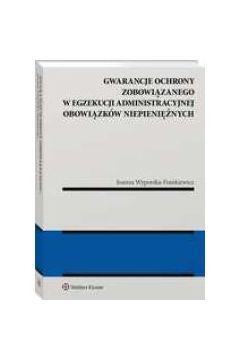 Gwarancja ochrony zobowiązanego w egzekucji administracyjnej obowiązków niepieniężnych