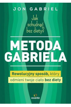 Jak schudnąć bez diety? Metoda Gabriela