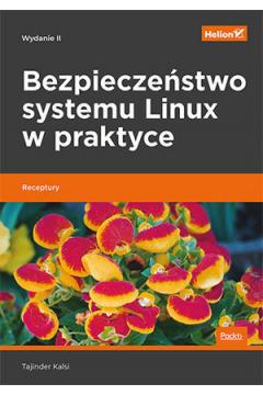 Bezpieczeństwo systemu Linux w praktyce. Receptury