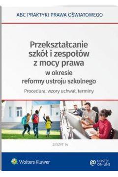 Przekształcanie szkół i zespołów z mocy prawa w okresie reformy ustroju szkolnego - procedura, wzory uchwał, terminy