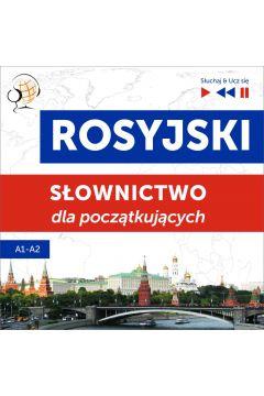 Rosyjski. Słownictwo dla początkujących. Słuchaj & Ucz się. Poziom A1 - A2