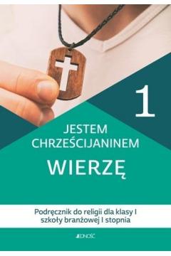 Jestem chrześcijaninem Wierzę 1 Podręcznik do religii dla klas 1 szkoły branżowej I stopnia
