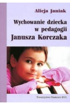 Wychowanie dziecka w pedagogii Janusza Korczaka