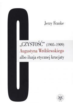 Czystość (1905-1909) Augustyna Wróblewskiego albo iluzja etycznej krucjaty