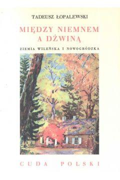 Między Niemnem a Dźwiną. Ziemia Wileńska i Nowogr.