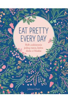 Eat Pretty Every Day. Rób codziennie jedną rzecz..