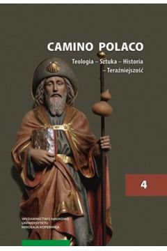 Camino Polaco. Teologia - Sztuka - Historia - Teraźniejszość. Tom 4