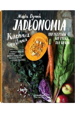 Jadłonomia. Kuchnia roślinna 100 przepisów
