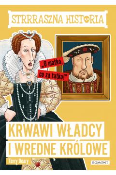 Krwawi władcy i wredne królowe. Strrraszna historia