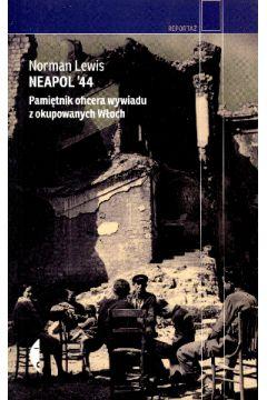 Neapol 44 Pamiętnik oficera wywiadu z okupowanych Włoch Norman Lewis