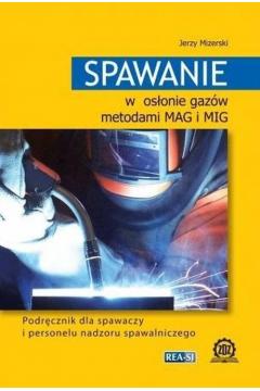 Spawanie w osłonie gazów metodami MAG i MIG. Podręcznik dla spawaczy i personelu nadzoru spawalniczego