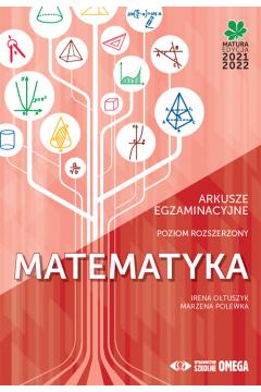 Matematyka. Matura 2021/22. Arkusze egzaminacyjne. Poziom rozszerzony