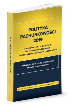 Polityka rachunkowości 2019 z komentarzem do planu kont dla jednostek budżetowych i samorządowych zakładów budżetowych