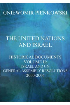 The United Nations and Israel. Historical Documents. Volume III: Israel and UN General Assembly Resolutions 2000-2006