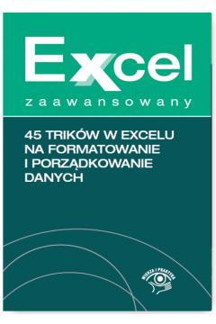 Excel zaawansowany. 45 trików w Excelu na formatowanie i porządkowanie danych