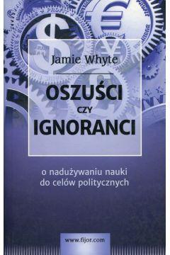 Oszuści czy ignoranci, o nadużywaniu nauki ...