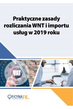 Praktyczne zasady rozliczania WNT i importu usług w 2019 roku