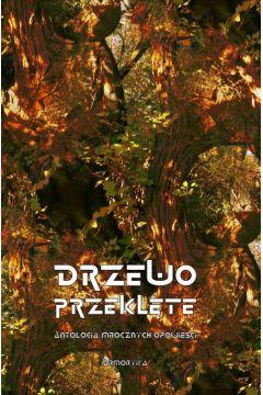 Drzewo przeklęte. Antologia mrocznych opowieści