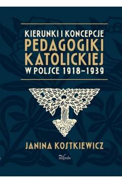 Kierunki i koncepcje pedagogiki katolickiej w Polsce 1918-1939